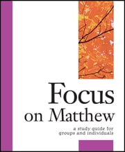 Focus on Matthew - A Study Guide for Groups and Individuals ebook by Carol Cheney Donahoe