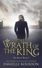 The Wrath of the King ebook by Danielle Bourdon