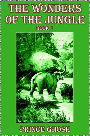 The Wonders of the Jungle - Book 1 ebook by Prince Ghosh