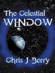 The Celestial Window ebook by Chris J Berry
