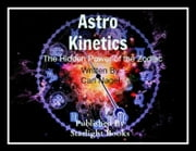 Astro-Kinetics: Hidden Power of the Zodiac By Carl Nagel Starlight Books ebook by Carl Nagel