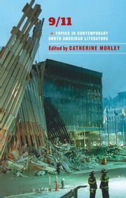 9/11 - Topics in Contemporary North American Literature ebook by Dr Catherine Morley