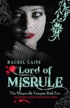 Lord of Misrule: The Morganville Vampires Book Five - The Morganville Vampires Book Five ebook by