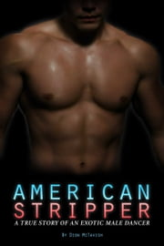 American Stripper: A True Story of an Exotic Male Dancer ebook by Dion McTavish