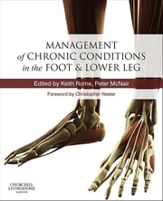 Management of Chronic Musculoskeletal Conditions in the Foot and Lower Leg ebook by Keith Rome,Peter McNair