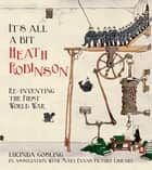 It's All a Bit Heath Robinson - Re-inventing the First World War ebook by Lucinda Gosling in association with Mary Evans Picture Library