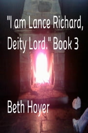 """I am Lance Richard, Deity Lord."" Book 3 ebook by Beth Hoyer"