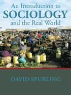An Introduction to Sociology and the Real World ebook by David Spurling