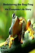 Bedolorrog the Bog Frog ebook by Paul Cook