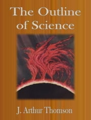 The Outline of Science ebook by J. Arthur Thomson