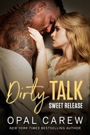 Dirty Talk, Sweet Release ebook by Opal Carew