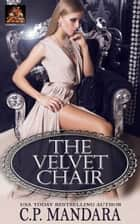 The Velvet Chair ebook by C. P. Mandara