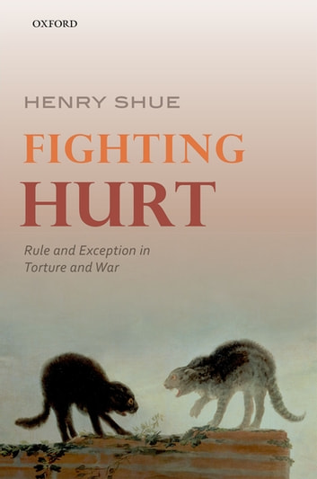 Fighting Hurt - Rule and Exception in Torture and War ebook by Henry Shue