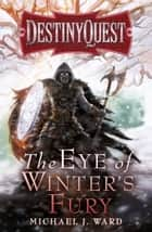 The Eye of Winter's Fury ebook by Michael J. Ward