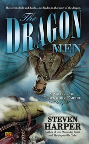 The Dragon Men - A Novel of the Clockwork Empire ebook by Steven Harper