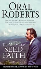 The Miracle of Seed-Faith ebook by Oral Roberts