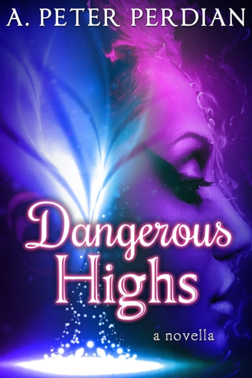 Dangerous Highs ebook by A. Peter Perdian