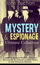 MYSTERY & ESPIONAGE Ultimate Collection – Complete Richard Hannay, Dickson McCunn & Sir Edward Leithen Series in One Premium Edition - The Greatest Tales of Mystery, Espionage & Nail-Biting Suspense: The Thirty-Nine Steps, Greenmantle, The Three Hostages, Huntingtower, The Power-House, The Gap in the Curtain and many more ebook by John Buchan