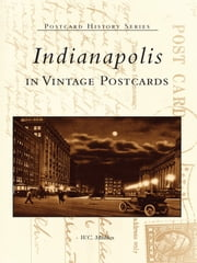 Indianapolis in Vintage Postcards ebook by W.C. Madden