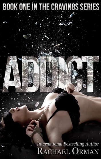 Addict - Cravings, #1 ebook by Rachael Orman