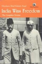 India Wins Freedom ebook by Maulana Abul Kalam Azad