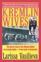 Kremlin Wives - The Secret Lives of the Women Behind the Kremlin Walls—From Lenin to Gorbachev ebook by Larissa Vasilieva