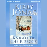 Knight of the Ribbons audiobook by Kirby Jonas