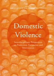 Domestic Violence - Interdisciplinary Perspectives on Protection, Prevention and Intervention ebook by Sarah Hilder, Vanessa Bettinson