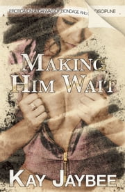 Making Him Wait - Erotica on a canvas of bondage and discipline! ebook by Kay Jaybee