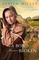 Bond Never Broken, A (Daughters of Amana) ebook by Judith Miller