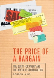 The Price of a Bargain - The Quest for Cheap and the Death of Globalization ebook by Gordon Laird