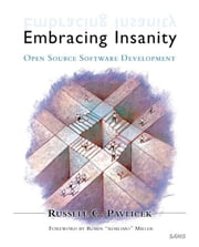 Embracing Insanity: Open Source Software Development ebook by Pavlicek, Russell