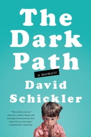 The Dark Path - A Memoir ebook by David Schickler