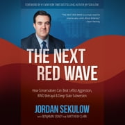The Next Red Wave - How Conservatives Can Beat Leftist Aggression, RINO Betrayal & Deep State Subversion audiobook by Jordan Sekulow