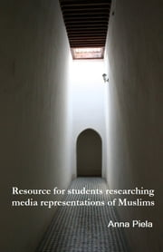 Resource for students researching media representations of Muslims ebook by Anna Piela