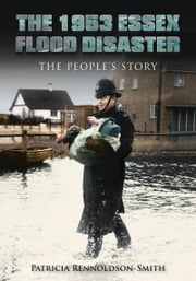 1953 Essex Flood Disaster - The People's Story ebook by Patricia Rennoldson Smith