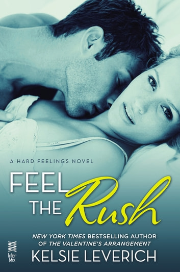 Feel the Rush - A Hard Feelings Novel ebook by Kelsie Leverich