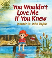You Wouldn't Love Me If You Knew ebook by Jeannie St. John Taylor