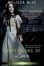 Confessions of Love ebook by Melissa Blue