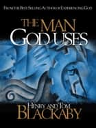 The Man God Uses ebook by Henry Blackaby, Tom Blackaby