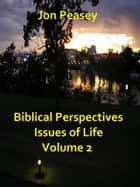 Biblical Perspectives Issues of Life Volume 2 ebook by Jon Peasey