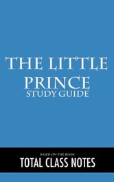 The Little Prince: Study Guide - Study Review Guide, The Little Prince, Antoine de Saint-Exupéry ebook by Total Class Notes