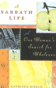 A Sabbath Life - One Woman's Search for Wholeness 電子書 by Kathleen Hirsch
