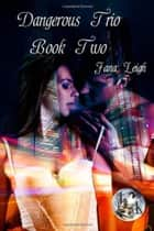 Dangerous Trio Part Two ebook by Jana Leigh