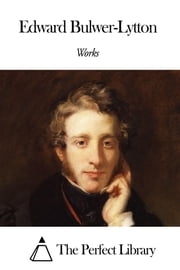 Works of Edward Bulwer-Lytton ebook by Edward Bulwer-Lytton