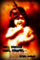 Shell Shocked Isabel Shrapnel ebook by Patrick Bernauw