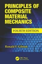 Principles of Composite Material Mechanics, Fourth Edition ebook by Ronald F. Gibson