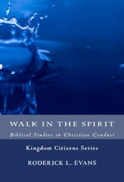 Walk in the Spirit: Biblical Studies in Christian Conduct ebook by Roderick L. Evans