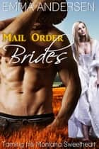 Mail Order Brides: Taming his Montana Sweetheart ebook by Emma Andersen