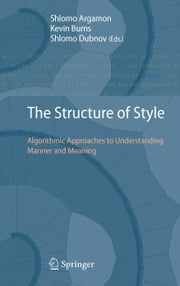 The Structure of Style - Algorithmic Approaches to Understanding Manner and Meaning ebook by Shlomo Argamon,Kevin Burns,Shlomo Dubnov